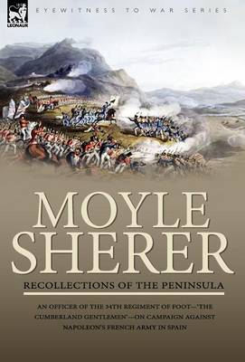 Recollections of the Peninsula: An Officer of the 34th Regiment of Foot-'The Cumberland Gentlemen'-On Campaign Against Napoleon's French Army in Spain (Hardback)