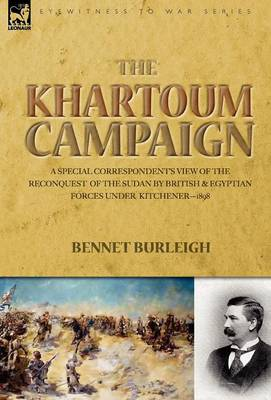 The Khartoum Campaign: A Special Correspondent's View of the Reconquest of the Sudan by British and Egyptian Forces Under Kitchener-1898 (Hardback)