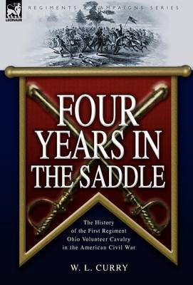 Four Years in the Saddle: The History of the First Regiment Ohio Volunteer Cavalry in the American Civil War (Hardback)