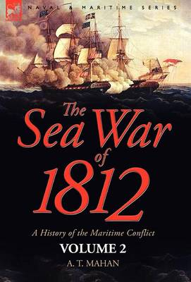 The Sea War of 1812: A History of the Maritime Conflict--Volume 2 (Hardback)
