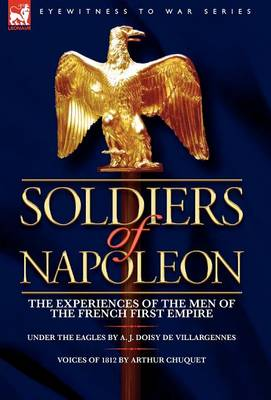 Soldiers of Napoleon: the Experiences of the Men of the French First Empire (Hardback)