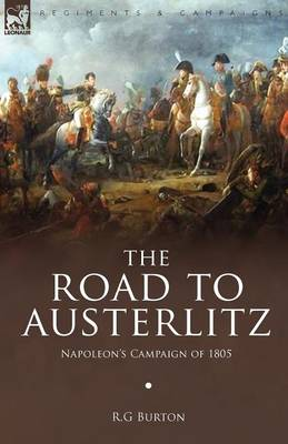 The Road to Austerlitz: Napoleon's Campaign of 1805 (Paperback)