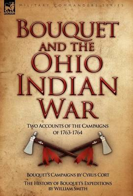 Bouquet & the Ohio Indian War: Two Accounts of the Campaigns of 1763-1764 (Hardback)