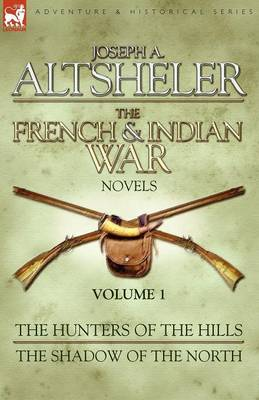 The French & Indian War Novels: 1-The Hunters of the Hills & The Shadow of the North (Paperback)