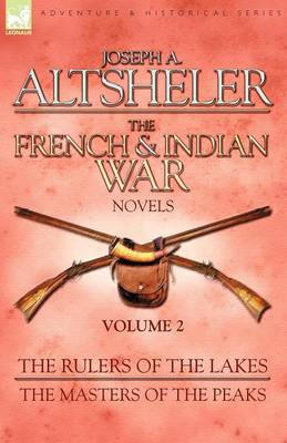 The French & Indian War Novels: 2-The Rulers of the Lakes & The Masters of the Peaks (Paperback)