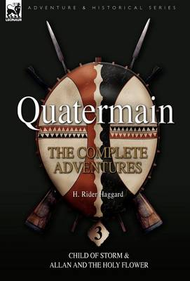 Quatermain: The Complete Adventures: 3-Child of Storm & Allan and the Holy Flower (Hardback)