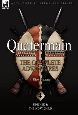 Quatermain: the Complete Adventures: 4-Finished & The Ivory Child (Hardback)