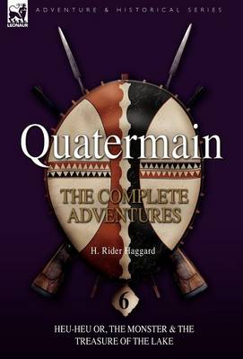 Quatermain: The Complete Adventures: 6-Heu-Heu Or, the Monster & the Treasure of the Lake (Hardback)