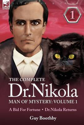 The Complete Dr Nikola-Man of Mystery: Volume 1-A Bid for Fortune & Dr Nikola Returns (Hardback)