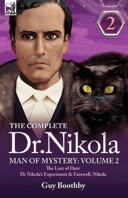 The Complete Dr Nikola-Man of Mystery: Volume 2-The Lust of Hate, Dr Nikola's Experiment & Farewell, Nikola (Paperback)