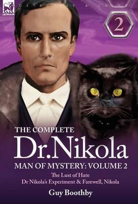 The Complete Dr Nikola-Man of Mystery: Volume 2-The Lust of Hate, Dr Nikola's Experiment & Farewell, Nikola (Hardback)
