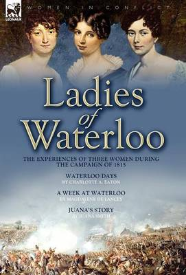 Ladies of Waterloo: The Experiences of Three Women During the Campaign of 1815 (Hardback)
