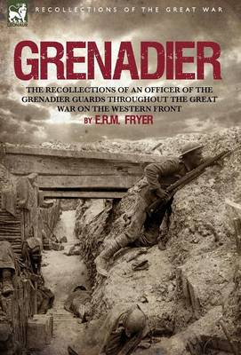 Grenadier: The Recollections of an Officer of the Grenadier Guards Throughout the Great War on the Western Front (Hardback)