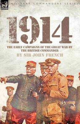 1914: The Early Campaigns of the Great War by the British Commander (Paperback)