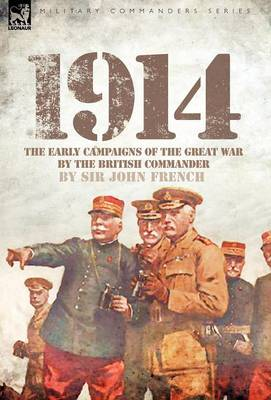 1914: The Early Campaigns of the Great War by the British Commander (Hardback)