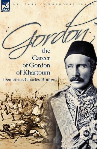 Gordon: the Career of Gordon of Khartoum (Paperback)