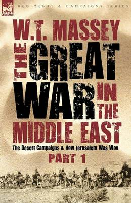 The Great War in the Middle East: the Desert Campaigns & How Jerusalem Was Won - Regiments and Campaigns (Paperback)
