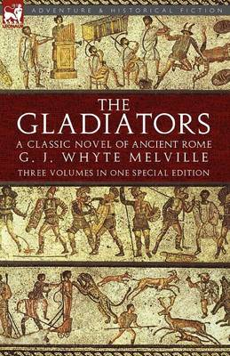 The Gladiators: A Classic Novel of Ancient Rome-Three Volumes in One Special Edition (Paperback)