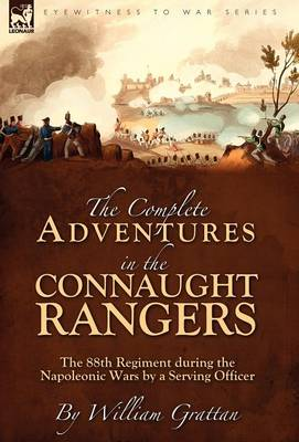 The Complete Adventures in the Connaught Rangers: The 88th Regiment During the Napoleonic Wars by a Serving Officer (Hardback)