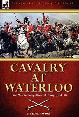 Cavalry at Waterloo: British Mounted Troops During the Campaign of 1815 (Hardback)