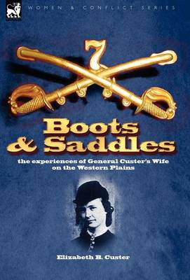 Boots and Saddles: the experiences of General Custer's Wife on the Western Plains (Hardback)