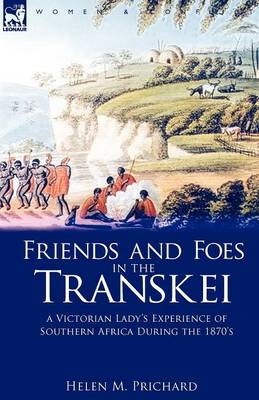Friends and Foes in the Transkei: A Victorian Lady's Experience of Southern Africa During the 1870s (Paperback)
