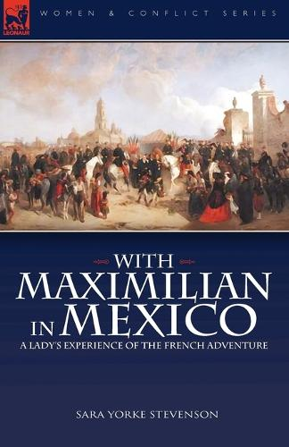 With Maximilian in Mexico: a Lady's Experience of the French Adventure (Paperback)