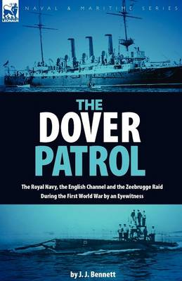 The Dover Patrol: the Royal Navy, the English Channel and the Zeebrugge Raid During the First World War by an Eyewitness (Paperback)