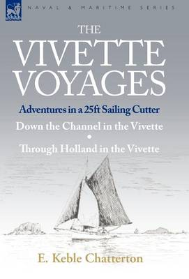 The Vivette Voyages: Adventures in a 25ft Sailing Cutter-Down the Channel in the Vivette & Through Holland in the Vivette (Hardback)