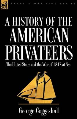 History of the American Privateers: The United States and the War of 1812 at Sea (Paperback)