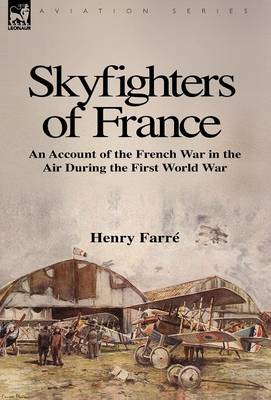 Skyfighters of France: An Account of the French War in the Air During the First World War (Hardback)