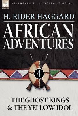 African Adventures: 4-The Ghost Kings & the Yellow Idol (Hardback)