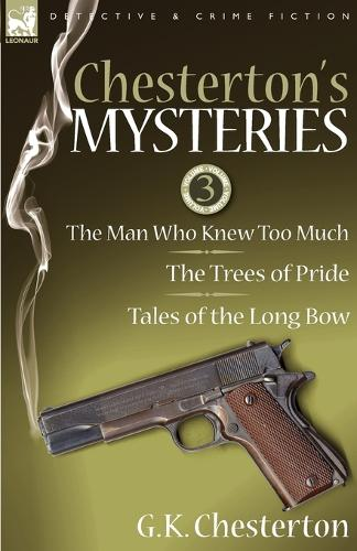 Chesterton's Mysteries: 3-The Man Who Knew Too Much, the Trees of Pride & Tales of the Long Bow (Paperback)
