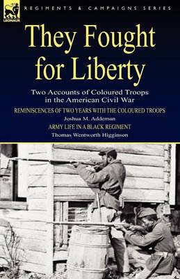 They Fought for Liberty: Two Accounts of Coloured Troops in the American Civil War (Paperback)
