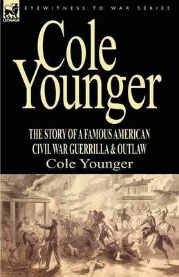 Cole Younger: the Story of a Famous American Civil War Guerrilla & Outlaw (Paperback)