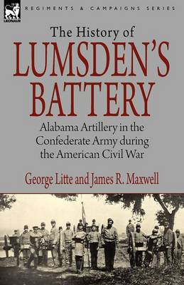 History of Lumsden's Battery: Alabama Artillery in the Confederate Army during the American Civil War (Paperback)