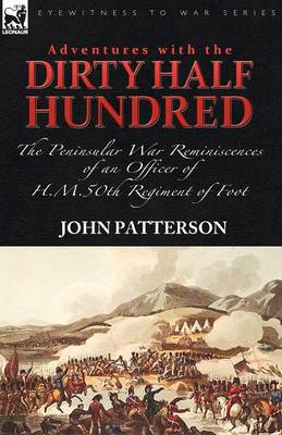 Adventures with the Dirty Half Hundred-the Peninsular War Reminiscences of an Officer of H. M. 50th Regiment of Foot (Paperback)