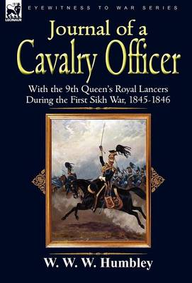 Journal of a Cavalry Officer: With the 9th Queen's Royal Lancers During the First Sikh War, 1845-1846 (Hardback)