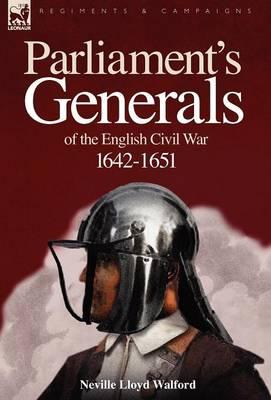 Parliament's Generals of the English Civil War 1642-1651 (Hardback)