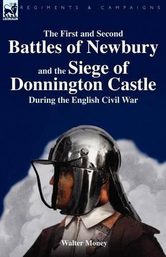 The First and Second Battles of Newbury and the Siege of Donnington Castle During the English Civil War (Paperback)