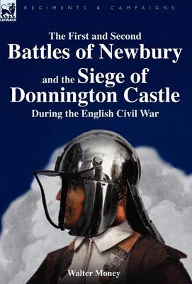 The First and Second Battles of Newbury and the Siege of Donnington Castle During the English Civil War (Hardback)