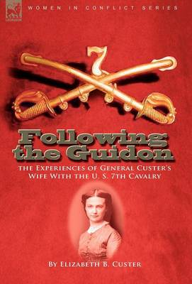 Following the Guidon: the Experiences of General Custer's Wife With the U. S. 7th Cavalry (Hardback)