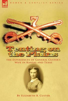 Tenting on the Plains: the Experiences of General Custer's Wife in Kansas and Texas (Hardback)
