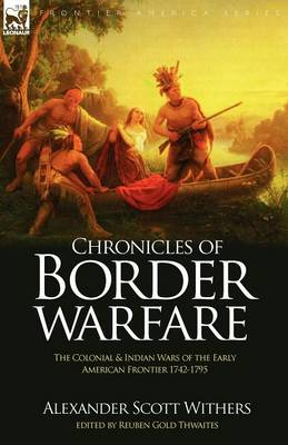 Chronicles of Border Warfare: the Colonial & Indian Wars of the Early American Frontier 1742-1795 (Paperback)