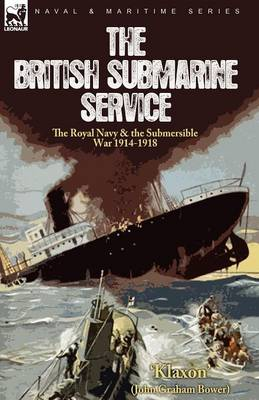 The British Submarine Service: The Royal Navy & the Submersible War 1914-1918 (Paperback)