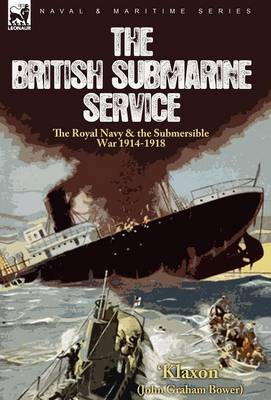 The British Submarine Service: the Royal Navy & the Submersible War 1914-1918 (Hardback)