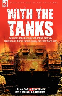With the Tanks: Two First-Hand Accounts of British Tanks & Tank-Men at War in Europe During the First World War---Life in a Tank by Ri (Hardback)