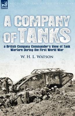 A Company of Tanks: A British Company Commander's View of Tank Warfare During the First World War (Paperback)