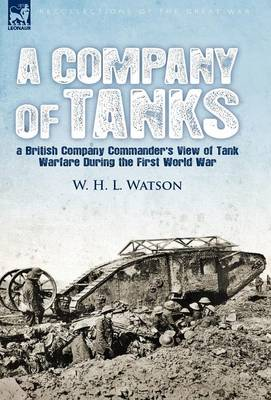 A Company of Tanks: a British Company Commander's View of Tank Warfare During the First World War (Hardback)