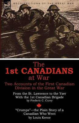 The 1st Canadians at War: Two Accounts of the First Canadian Division in the Great War (Paperback)